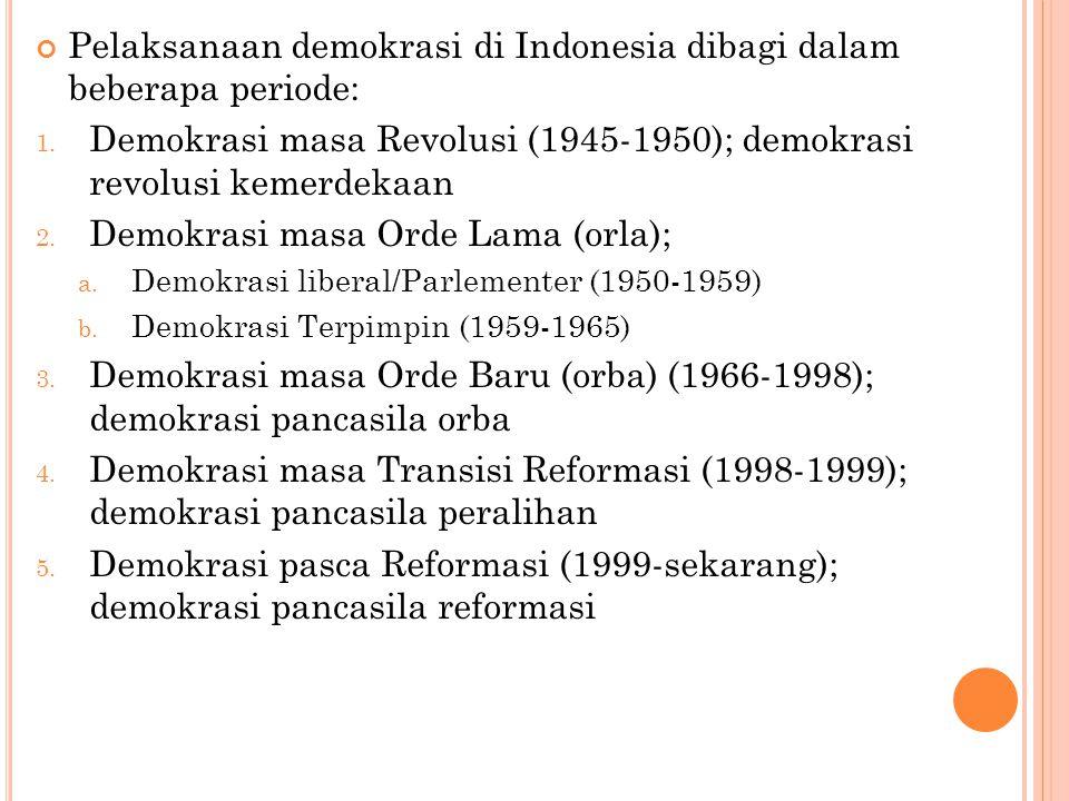 Pelaksanaan demokrasi di Indonesia dibagi dalam beberapa periode: 1.