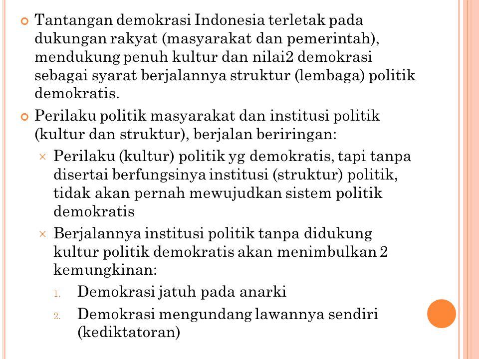Tantangan demokrasi Indonesia terletak pada dukungan rakyat (masyarakat dan pemerintah), mendukung penuh kultur dan nilai2 demokrasi sebagai syarat berjalannya struktur (lembaga) politik demokratis.