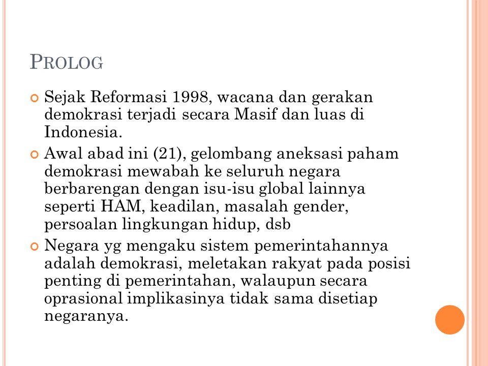 P ROLOG Sejak Reformasi 1998, wacana dan gerakan demokrasi terjadi secara Masif dan luas di Indonesia.