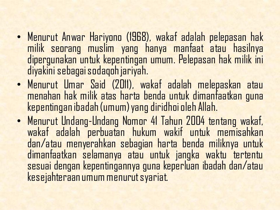 Menurut Anwar Hariyono (1968), wakaf adalah pelepasan hak milik seorang muslim yang hanya manfaat atau hasilnya dipergunakan untuk kepentingan umum.