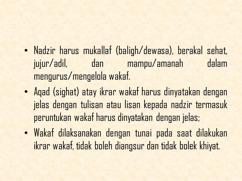 Nadzir harus mukallaf (baligh/dewasa), berakal sehat, jujur/adil, dan mampu/amanah dalam mengurus/mengelola wakaf.