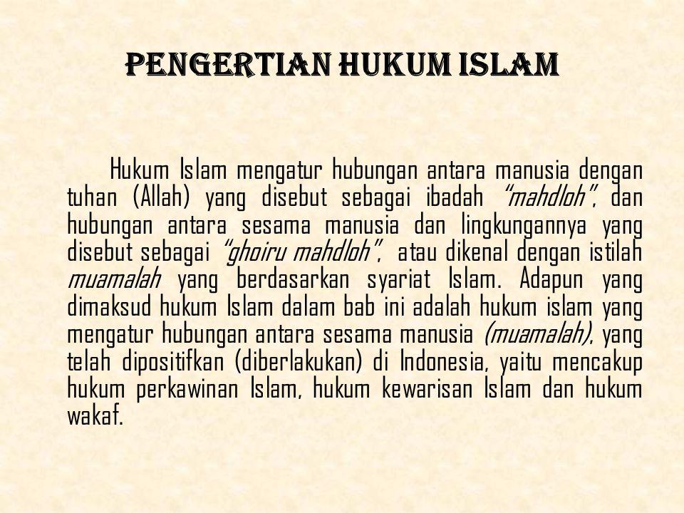 Pengertian Hukum Islam Hukum Islam mengatur hubungan antara manusia dengan tuhan (Allah) yang disebut sebagai ibadah mahdloh , dan hubungan antara sesama manusia dan lingkungannya yang disebut sebagai ghoiru mahdloh , atau dikenal dengan istilah muamalah yang berdasarkan syariat Islam.