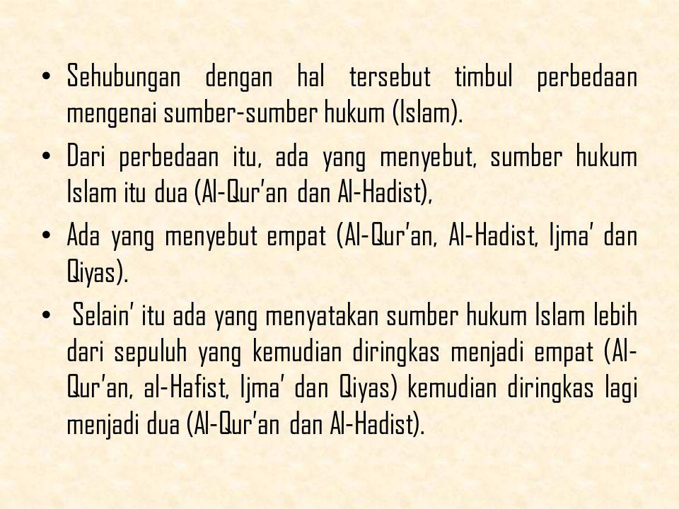 Sehubungan dengan hal tersebut timbul perbedaan mengenai sumber-sumber hukum (Islam).