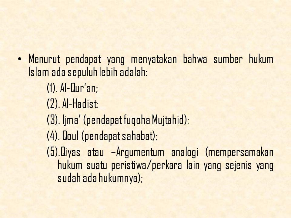 Menurut pendapat yang menyatakan bahwa sumber hukum Islam ada sepuluh lebih adalah: (1).