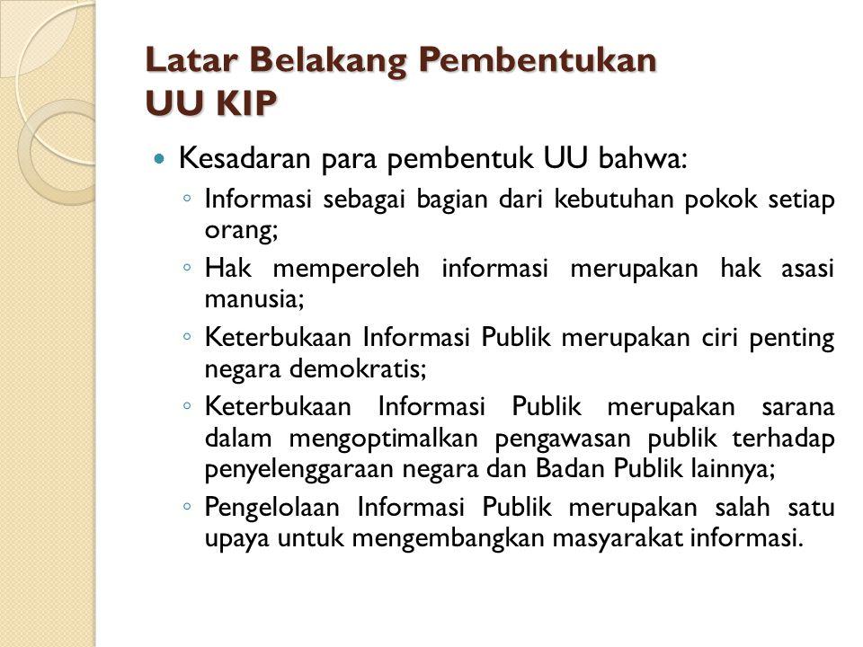STRUKTUR UU KIP BAB I (Ketentuan Umum) BAB II (Asas dan Tujuan) BAB III (Hak dan Kewajiban Pemohon dan Pengguna Informasi Publik serta Hak dan Kewajiban Badan Publik) BAB IV (Informasi yang Wajib Disediakan dan Diumumkan) BAB V (Informasi yang Dikecualikan) BAB VI (Mekanisme Memperoleh Informasi) BAB VII (Komisi Informasi) BAB VIII (Keberatan dan Penyelesaian Sengketa Melalui Komisi Informasi)