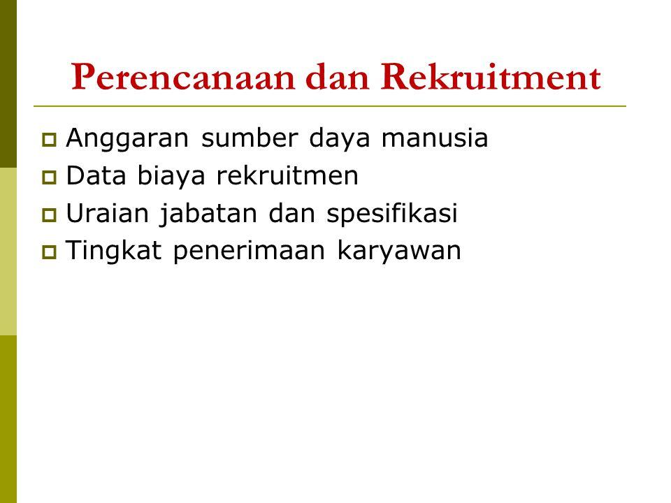 Perencanaan dan Rekruitment  Anggaran sumber daya manusia  Data biaya rekruitmen  Uraian jabatan dan spesifikasi  Tingkat penerimaan karyawan