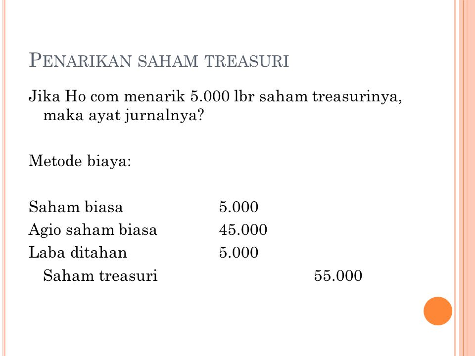P ENARIKAN SAHAM TREASURI Jika Ho com menarik 5.000 lbr saham treasurinya, maka ayat jurnalnya.