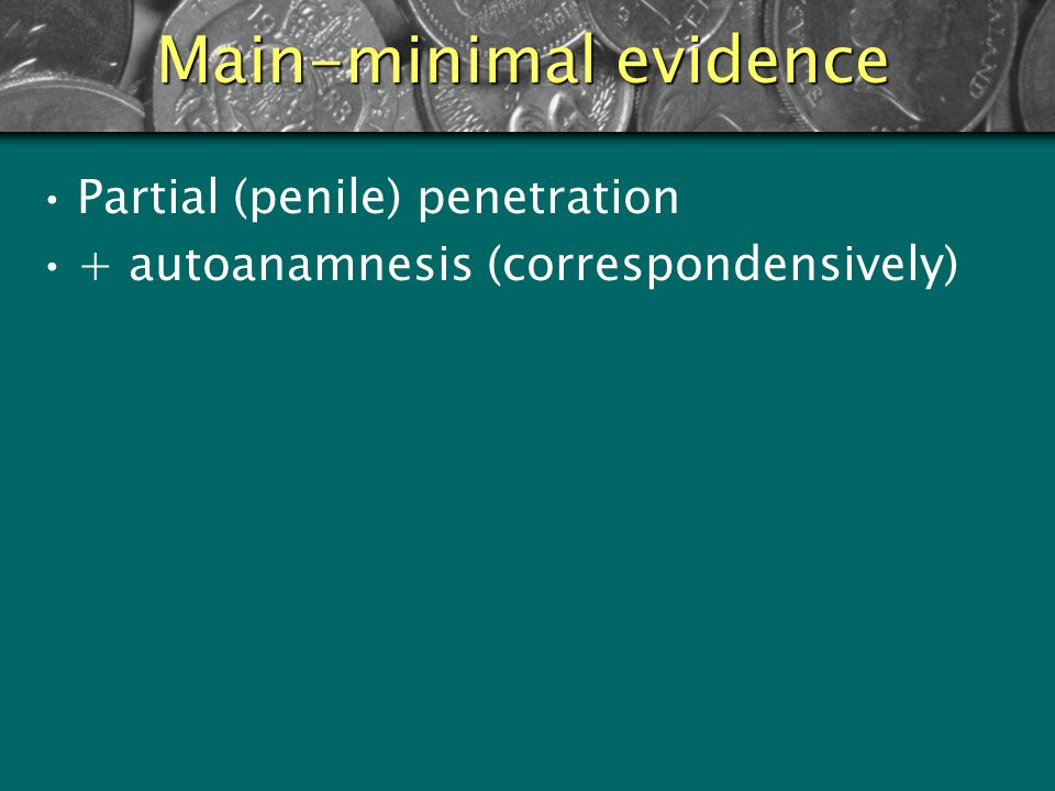 Main-optimal evidences Sexual intercourse +/- Specific physical assault +/- autoanamnesis (correspondensively)