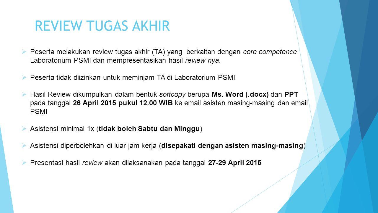 REVIEW TUGAS AKHIR  Peserta melakukan review tugas akhir (TA) yang berkaitan dengan core competence Laboratorium PSMI dan mempresentasikan hasil revi