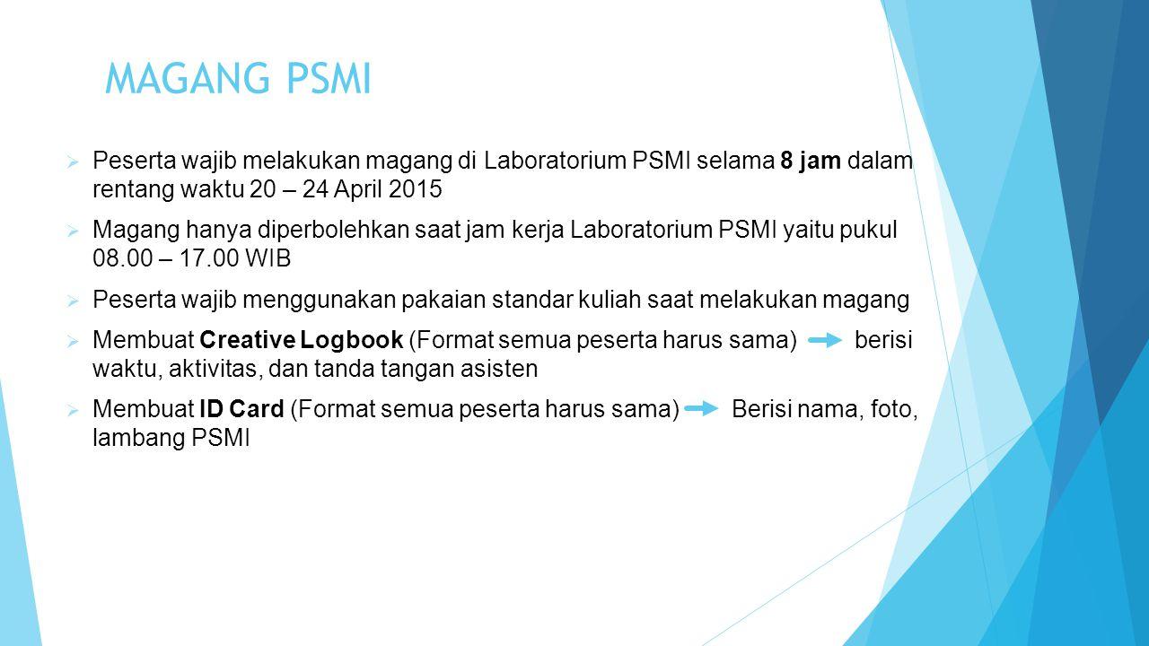  Peserta wajib melakukan magang di Laboratorium PSMI selama 8 jam dalam rentang waktu 20 – 24 April 2015  Magang hanya diperbolehkan saat jam kerja