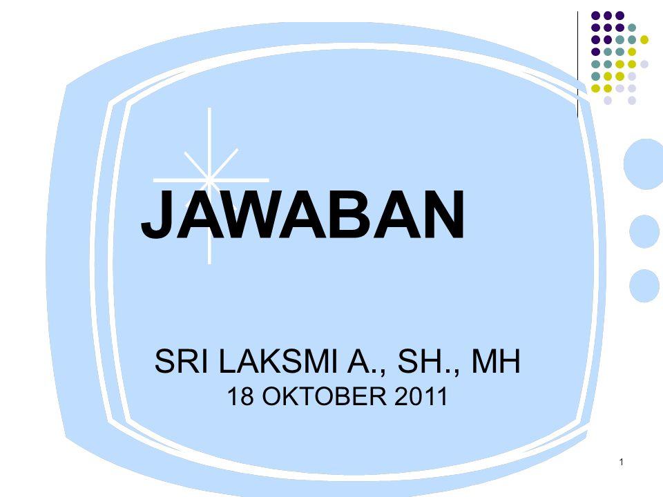 1 JAWABAN SRI LAKSMI A., SH., MH 18 OKTOBER 2011