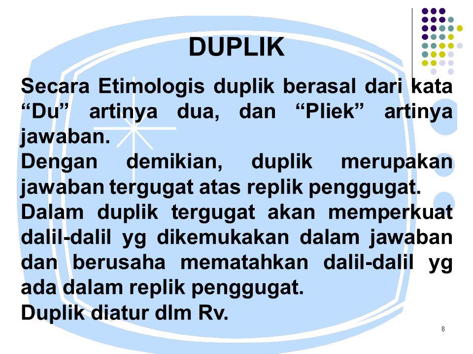 8 DUPLIK Secara Etimologis duplik berasal dari kata Du artinya dua, dan Pliek artinya jawaban.