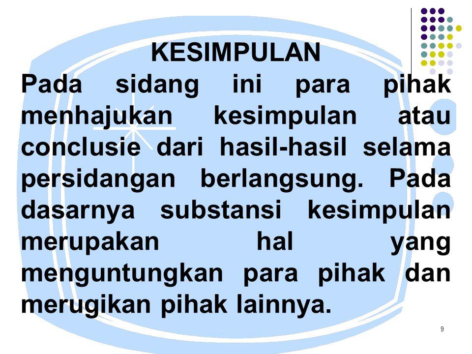 9 KESIMPULAN Pada sidang ini para pihak menhajukan kesimpulan atau conclusie dari hasil-hasil selama persidangan berlangsung.