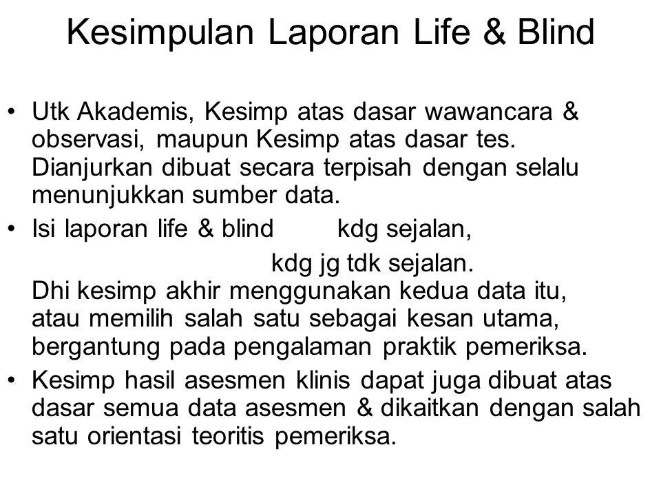 Kesimpulan Laporan Life & Blind Utk Akademis, Kesimp atas dasar wawancara & observasi, maupun Kesimp atas dasar tes. Dianjurkan dibuat secara terpisah