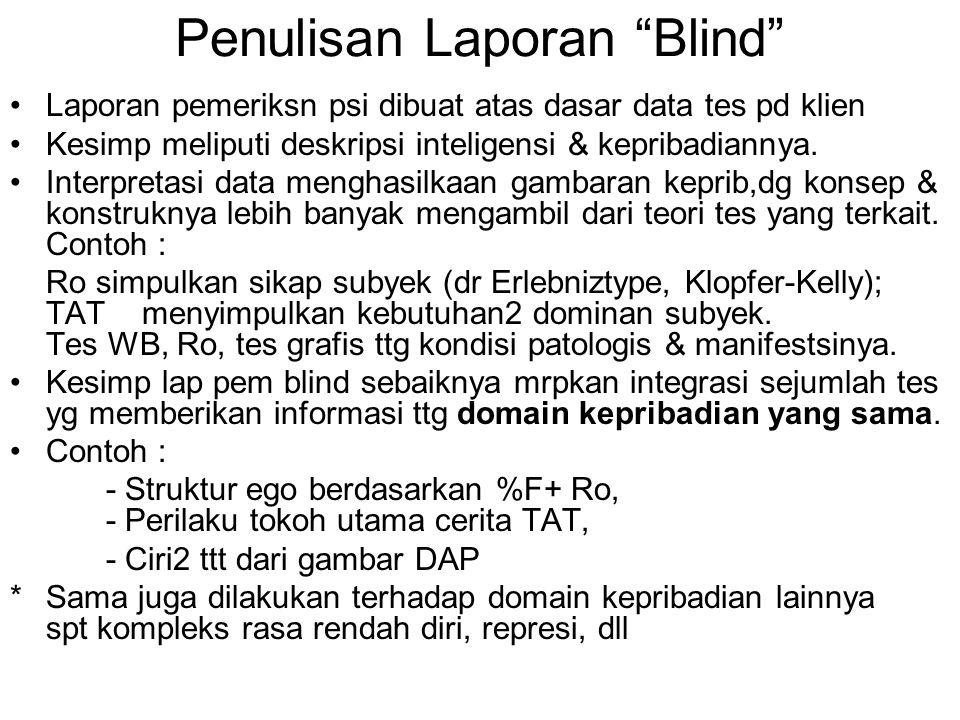 """Penulisan Laporan """"Blind"""" Laporan pemeriksn psi dibuat atas dasar data tes pd klien Kesimp meliputi deskripsi inteligensi & kepribadiannya. Interpreta"""