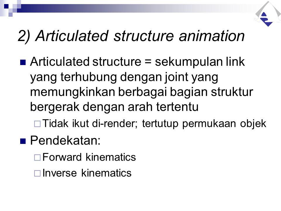 2) Articulated structure animation Articulated structure = sekumpulan link yang terhubung dengan joint yang memungkinkan berbagai bagian struktur berg