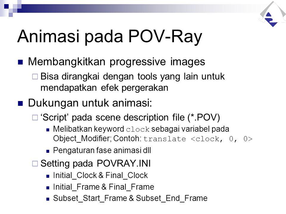 Animasi pada POV-Ray Membangkitkan progressive images  Bisa dirangkai dengan tools yang lain untuk mendapatkan efek pergerakan Dukungan untuk animasi