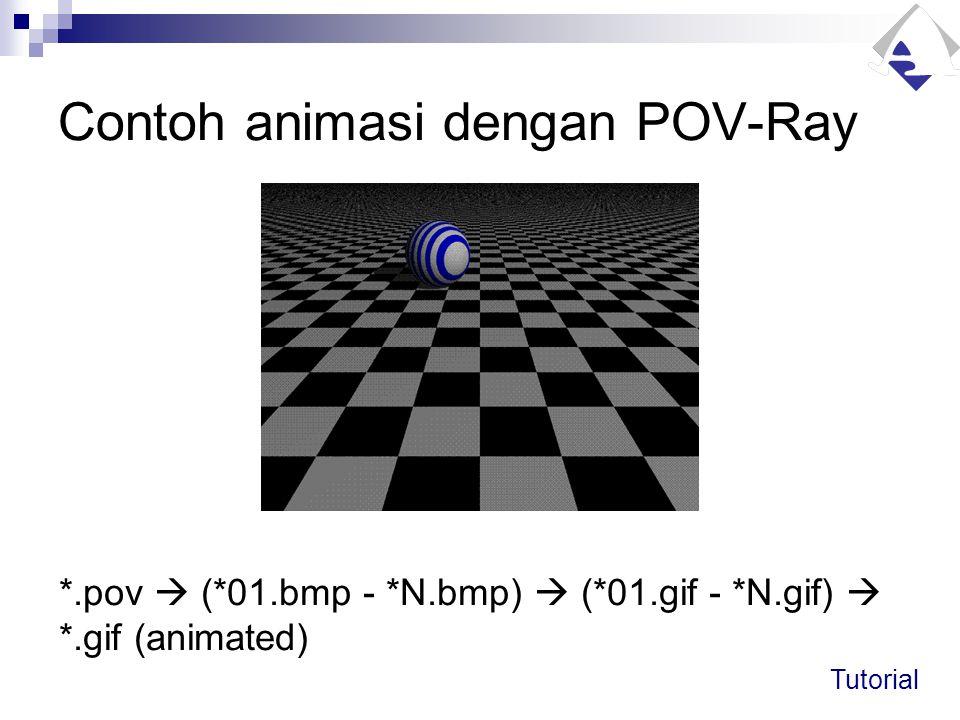 Contoh animasi dengan POV-Ray *.pov  (*01.bmp - *N.bmp)  (*01.gif - *N.gif)  *.gif (animated) Tutorial