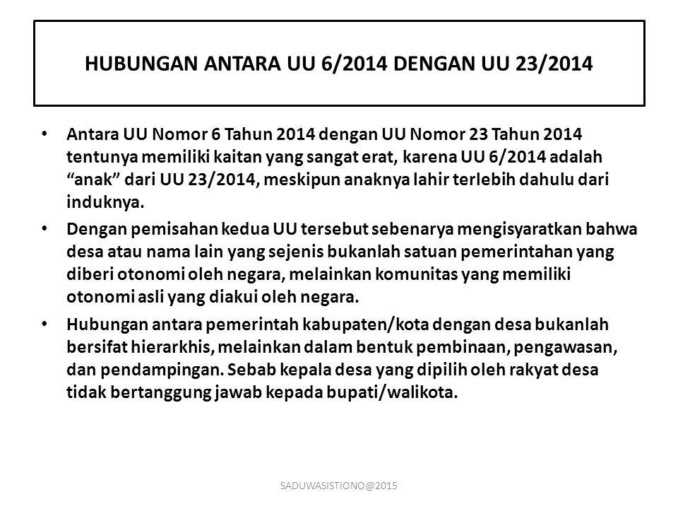 HUBUNGAN ANTARA UU 6/2014 DENGAN UU 23/2014 Antara UU Nomor 6 Tahun 2014 dengan UU Nomor 23 Tahun 2014 tentunya memiliki kaitan yang sangat erat, kare