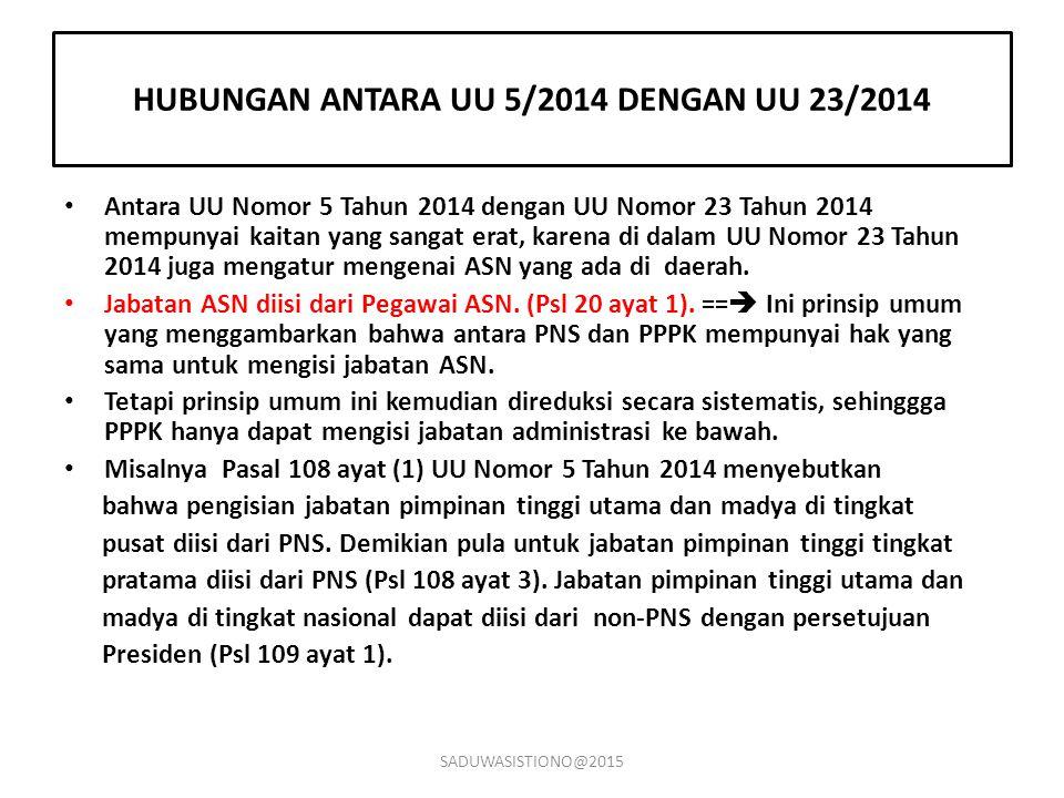 HUBUNGAN ANTARA UU 5/2014 DENGAN UU 23/2014 Antara UU Nomor 5 Tahun 2014 dengan UU Nomor 23 Tahun 2014 mempunyai kaitan yang sangat erat, karena di da