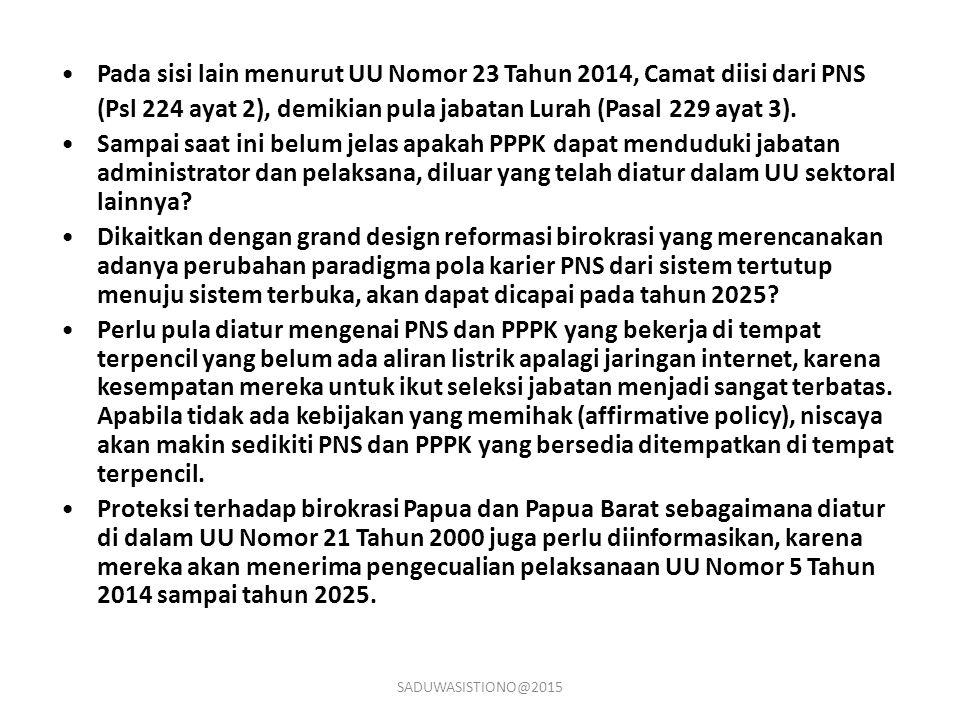 Pada sisi lain menurut UU Nomor 23 Tahun 2014, Camat diisi dari PNS (Psl 224 ayat 2), demikian pula jabatan Lurah (Pasal 229 ayat 3). Sampai saat ini