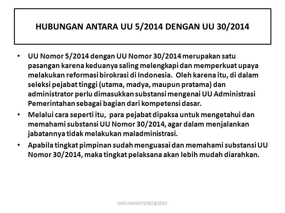 HUBUNGAN ANTARA UU 5/2014 DENGAN UU 30/2014 UU Nomor 5/2014 dengan UU Nomor 30/2014 merupakan satu pasangan karena keduanya saling melengkapi dan memp