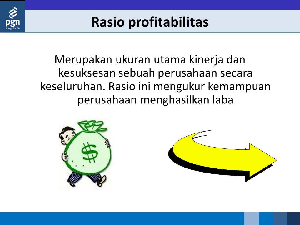 Rasio profitabilitas Merupakan ukuran utama kinerja dan kesuksesan sebuah perusahaan secara keseluruhan. Rasio ini mengukur kemampuan perusahaan mengh