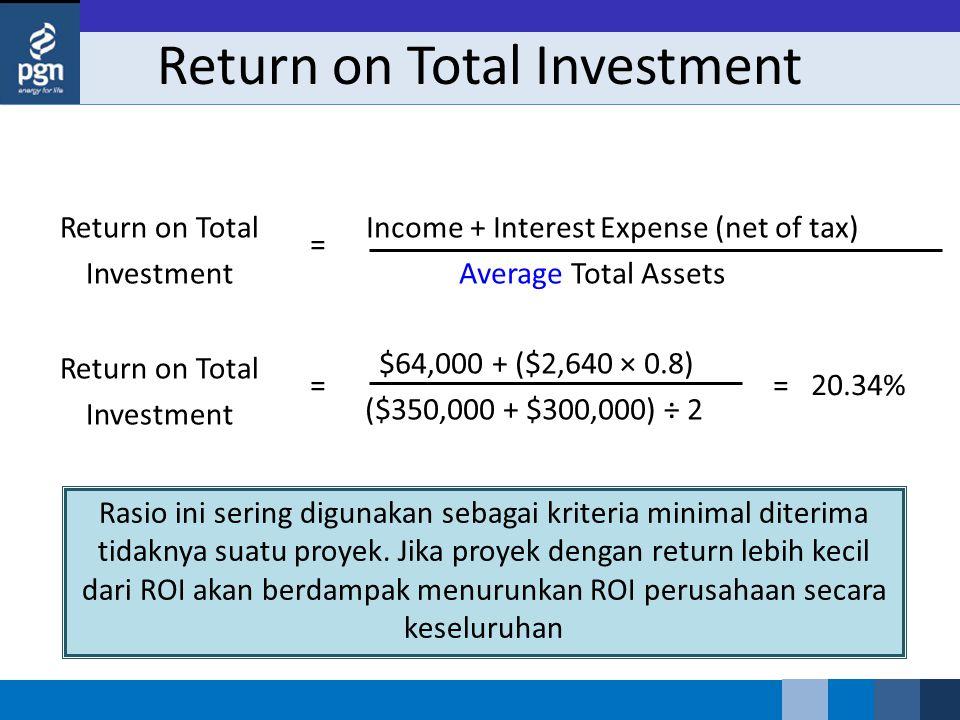 Return on Total Investment Rasio ini sering digunakan sebagai kriteria minimal diterima tidaknya suatu proyek. Jika proyek dengan return lebih kecil d
