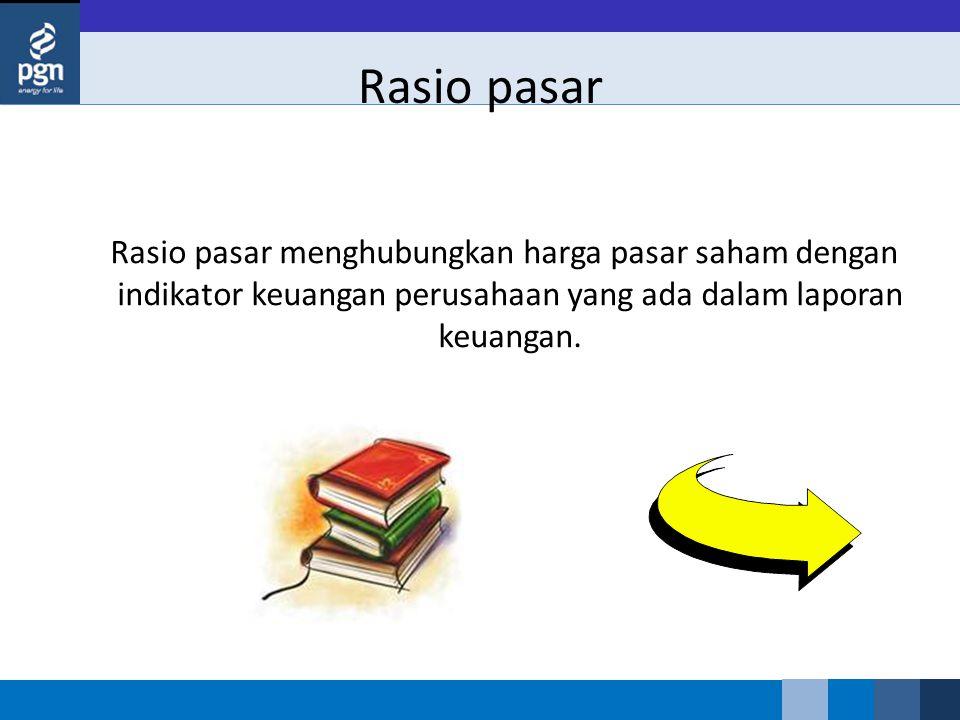 Rasio pasar Rasio pasar menghubungkan harga pasar saham dengan indikator keuangan perusahaan yang ada dalam laporan keuangan.