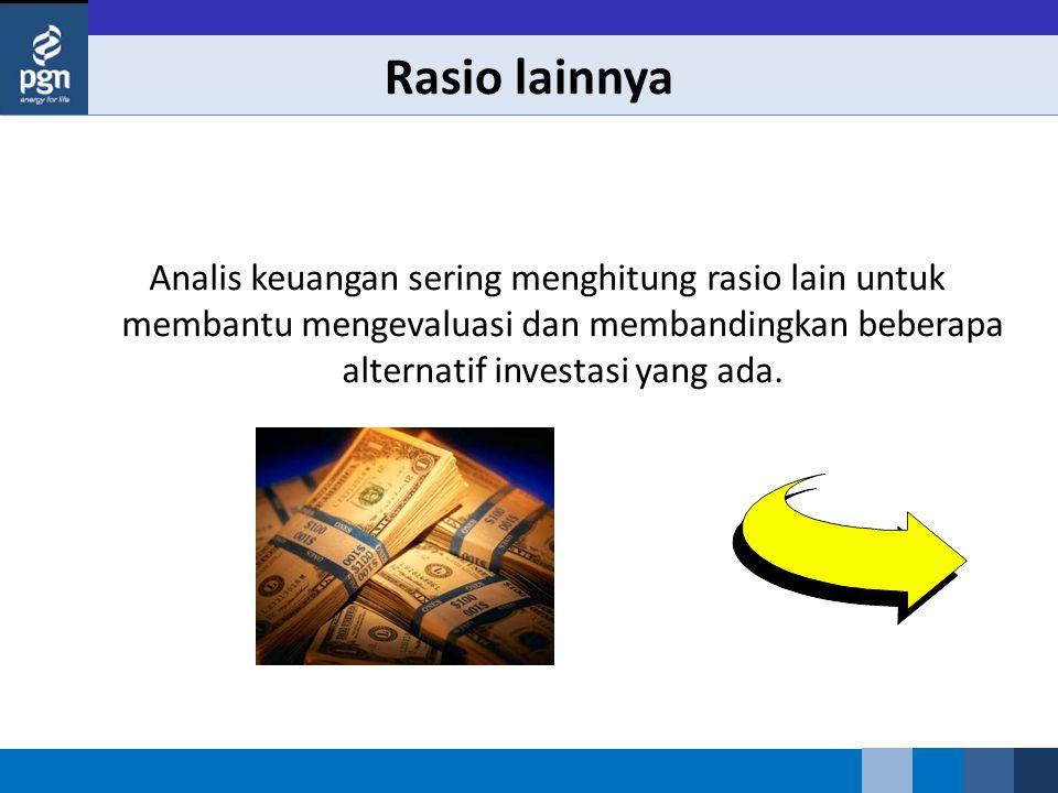 Rasio lainnya Analis keuangan sering menghitung rasio lain untuk membantu mengevaluasi dan membandingkan beberapa alternatif investasi yang ada.