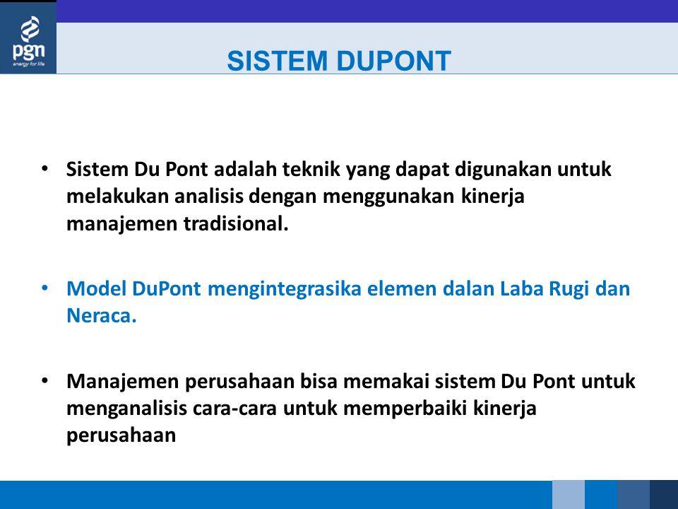 Sistem Du Pont adalah teknik yang dapat digunakan untuk melakukan analisis dengan menggunakan kinerja manajemen tradisional. Model DuPont mengintegras