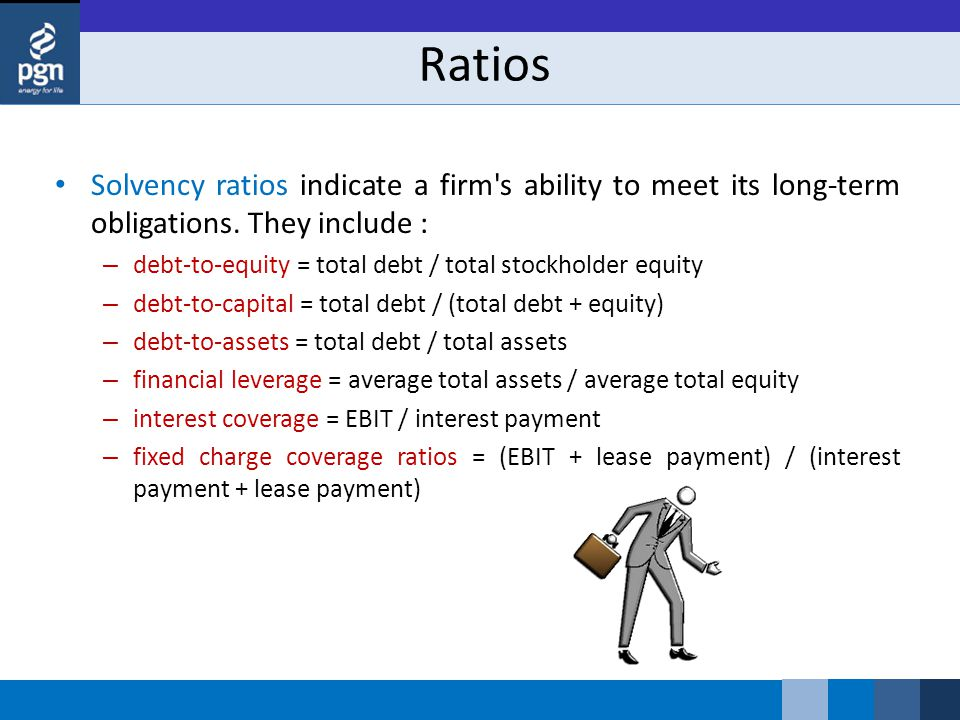 Ratios Solvency ratios indicate a firm s ability to meet its long-term obligations.