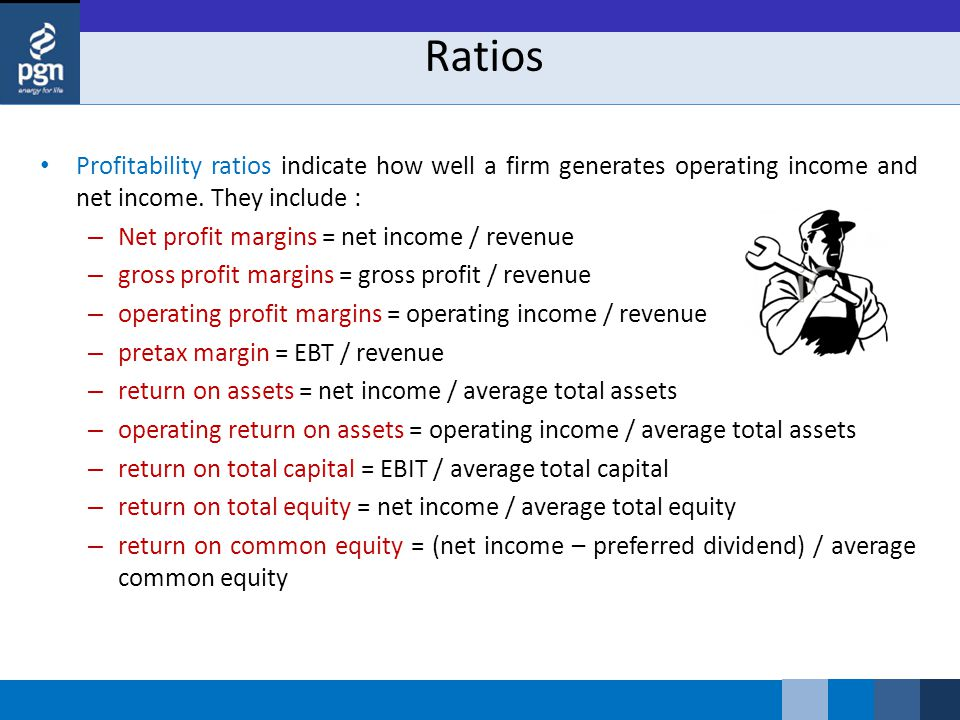 Ratios Profitability ratios indicate how well a firm generates operating income and net income.