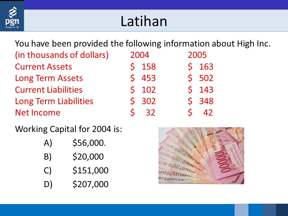 Latihan You have been provided the following information about High Inc. (in thousands of dollars)20042005 Current Assets$ 158$ 163 Long Term Assets$