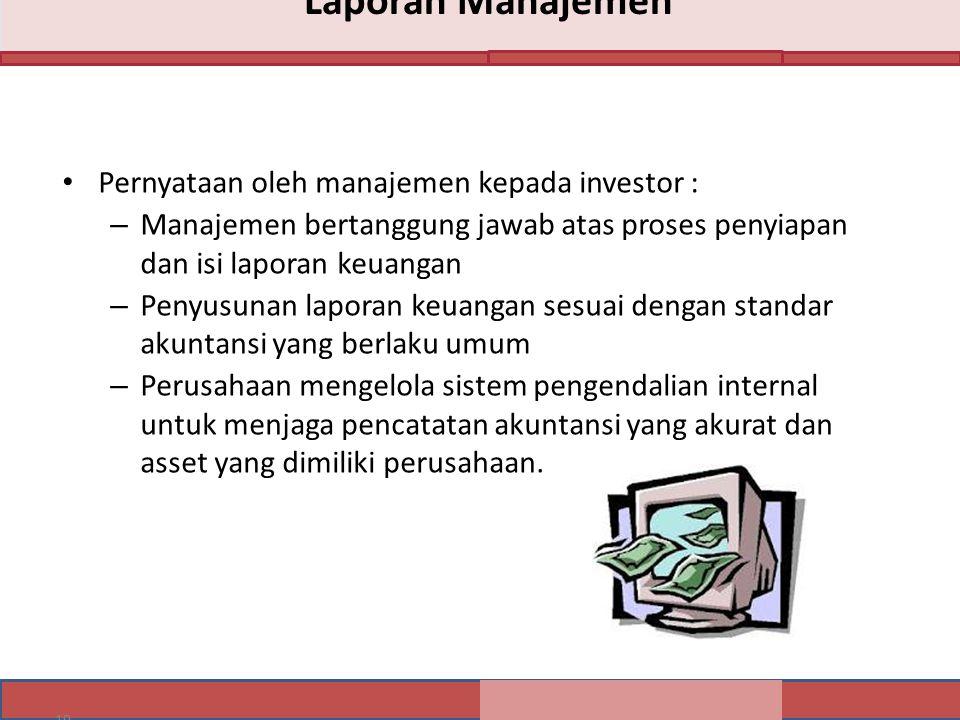 19 Laporan Manajemen Pernyataan oleh manajemen kepada investor : – Manajemen bertanggung jawab atas proses penyiapan dan isi laporan keuangan – Penyus
