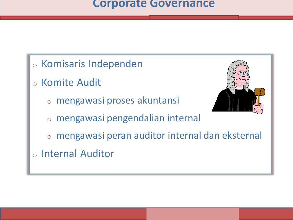 o Komisaris Independen o Komite Audit o mengawasi proses akuntansi o mengawasi pengendalian internal o mengawasi peran auditor internal dan eksternal o Internal Auditor Corporate Governance