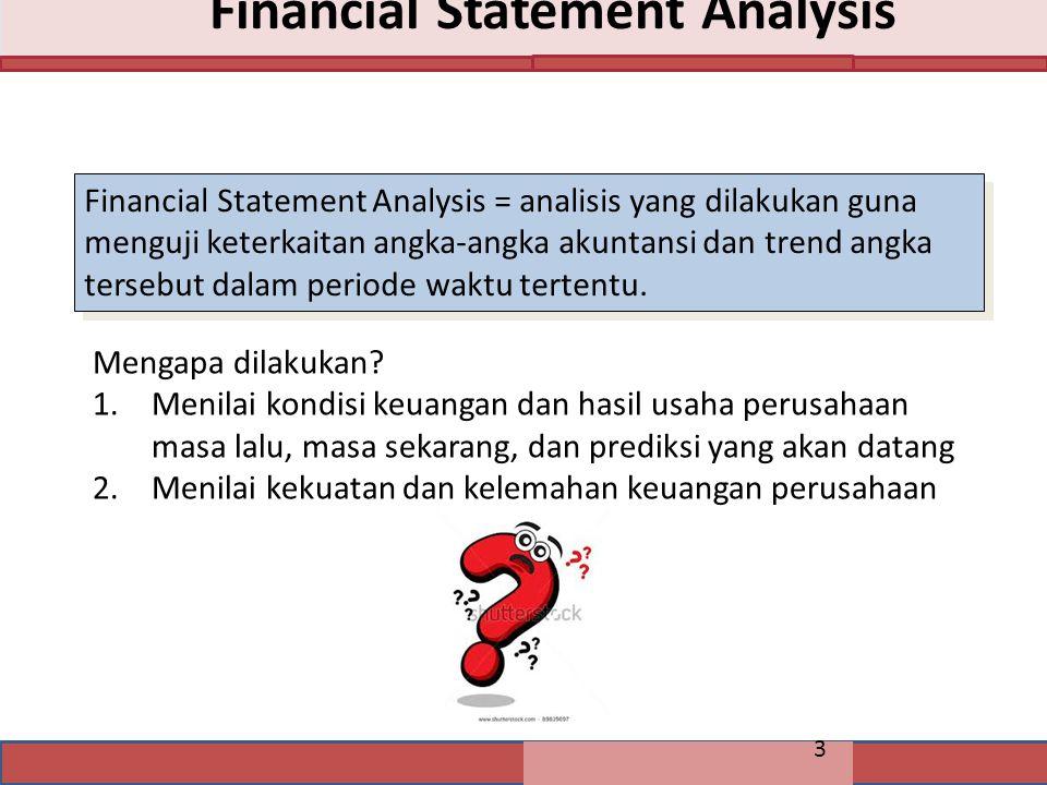 3 Financial Statement Analysis = analisis yang dilakukan guna menguji keterkaitan angka-angka akuntansi dan trend angka tersebut dalam periode waktu t