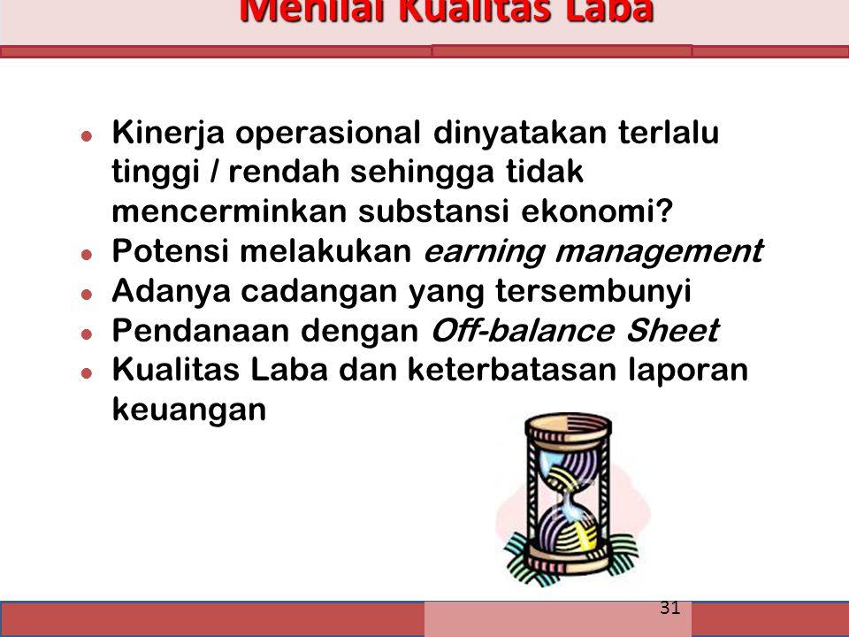 31 Menilai Kualitas Laba l Kinerja operasional dinyatakan terlalu tinggi / rendah sehingga tidak mencerminkan substansi ekonomi? l Potensi melakukan e