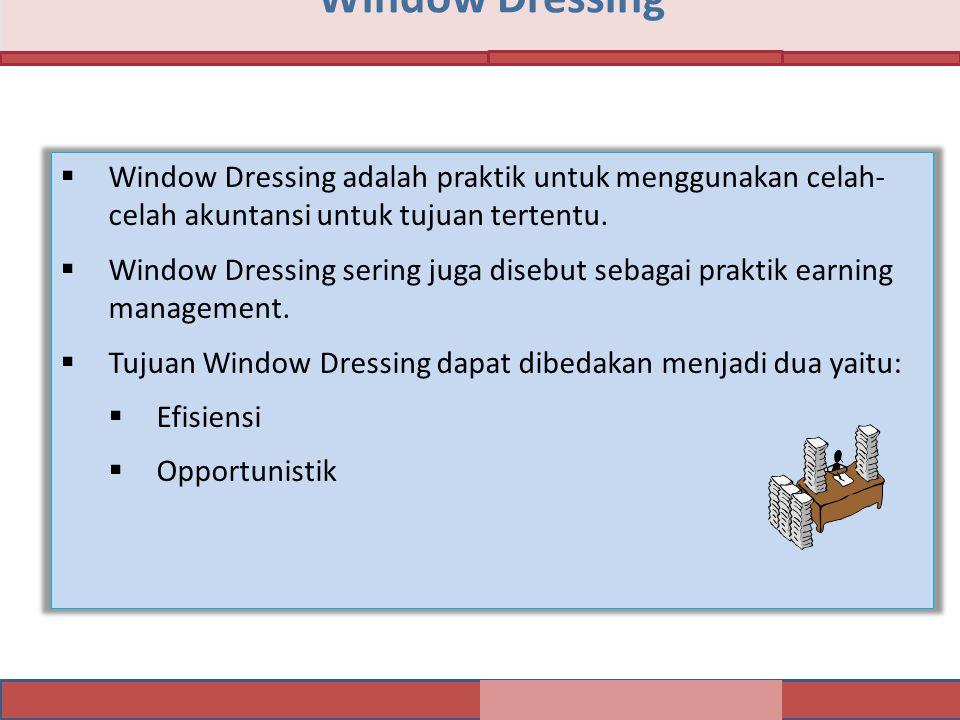 Window Dressing  Window Dressing adalah praktik untuk menggunakan celah- celah akuntansi untuk tujuan tertentu.  Window Dressing sering juga disebut