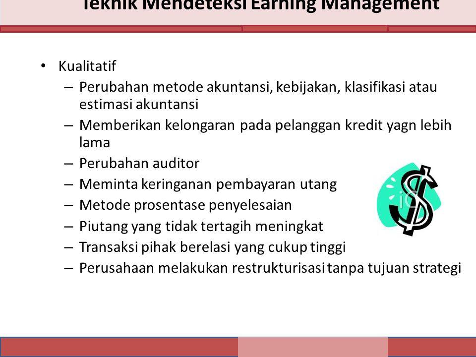 Teknik Mendeteksi Earning Management Kualitatif – Perubahan metode akuntansi, kebijakan, klasifikasi atau estimasi akuntansi – Memberikan kelongaran p