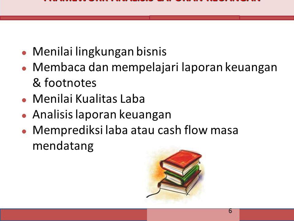 6 l Menilai lingkungan bisnis l Membaca dan mempelajari laporan keuangan & footnotes l Menilai Kualitas Laba l Analisis laporan keuangan l Memprediksi