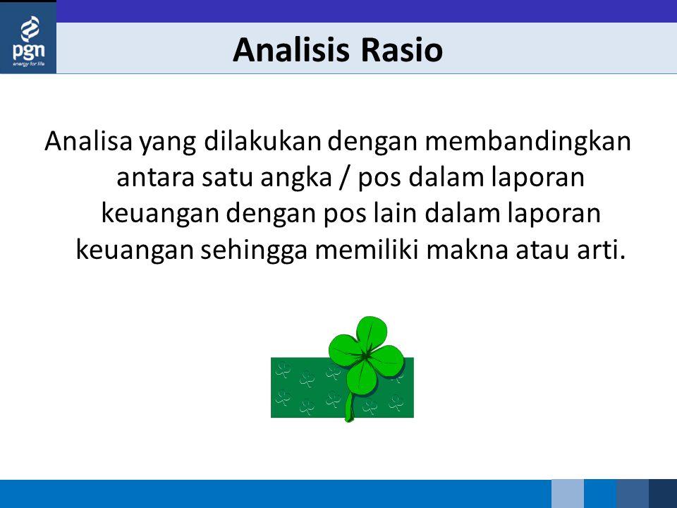 Analisis Rasio Analisa yang dilakukan dengan membandingkan antara satu angka / pos dalam laporan keuangan dengan pos lain dalam laporan keuangan sehingga memiliki makna atau arti.