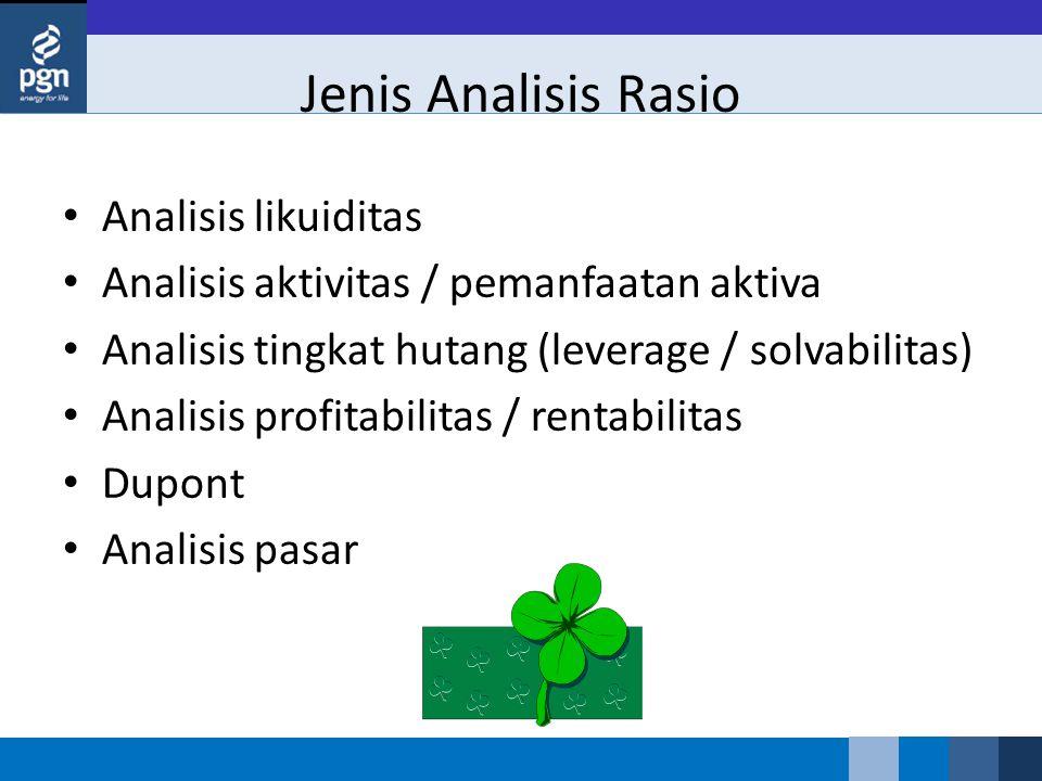 Jenis Analisis Rasio Analisis likuiditas Analisis aktivitas / pemanfaatan aktiva Analisis tingkat hutang (leverage / solvabilitas) Analisis profitabil