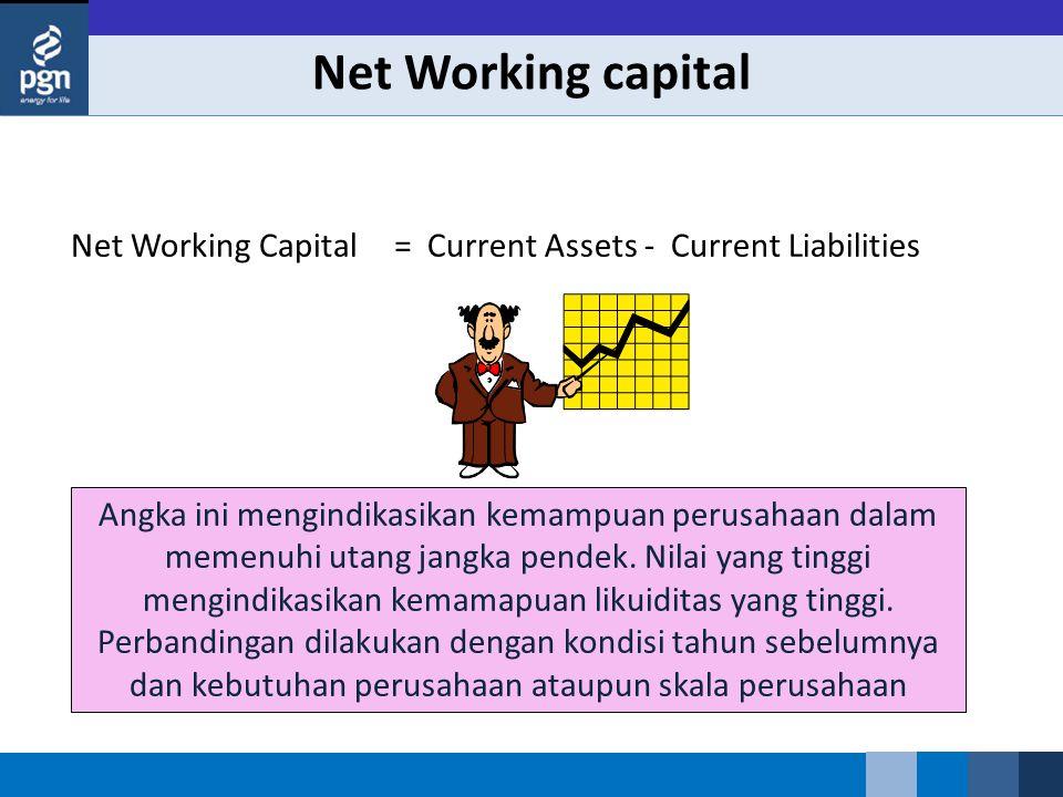 Net Working capital Net Working CapitalCurrent Assets - Current Liabilities= Angka ini mengindikasikan kemampuan perusahaan dalam memenuhi utang jangka pendek.