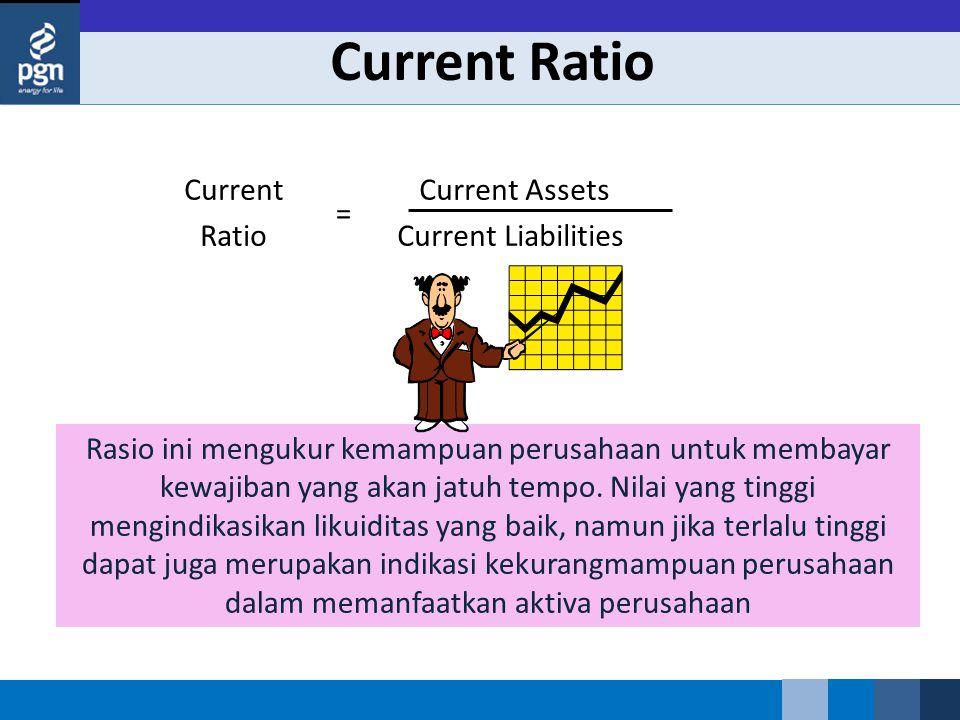 Current Ratio Rasio ini mengukur kemampuan perusahaan untuk membayar kewajiban yang akan jatuh tempo. Nilai yang tinggi mengindikasikan likuiditas yan