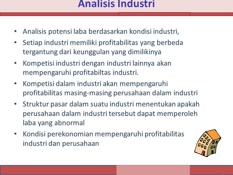 8 Analisis Industri Analisis potensi laba berdasarkan kondisi industri, Setiap industri memiliki profitabilitas yang berbeda tergantung dari keunggulan yang dimilikinya Kompetisi industri dengan industri lainnya akan mempengaruhi profitabiltas industri.