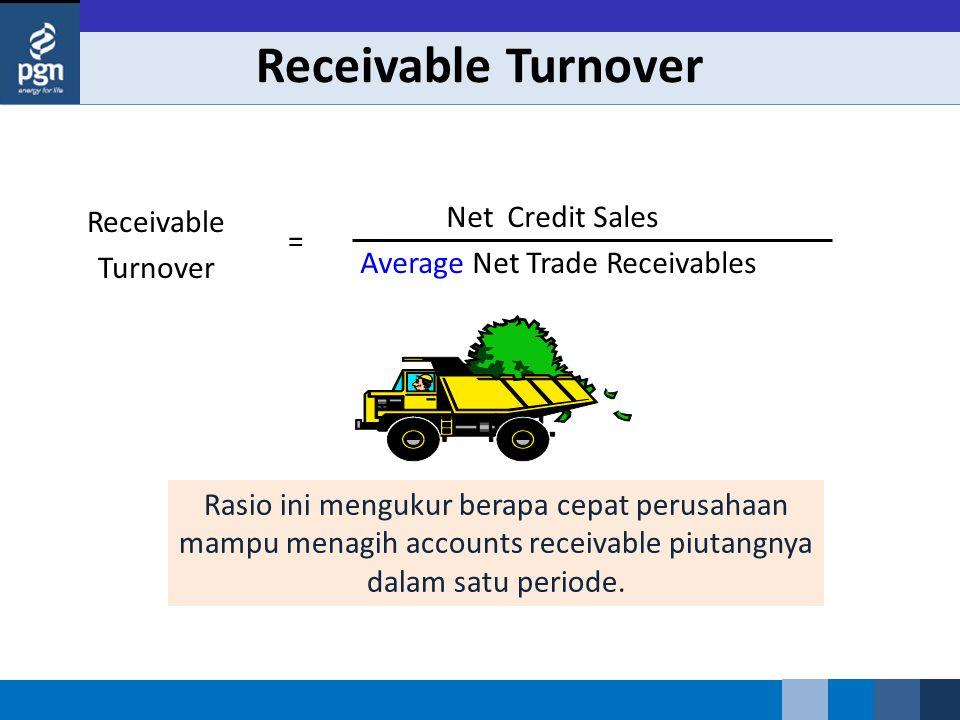 Receivable Turnover Net Credit Sales Average Net Trade Receivables Receivable Turnover = Rasio ini mengukur berapa cepat perusahaan mampu menagih accounts receivable piutangnya dalam satu periode.