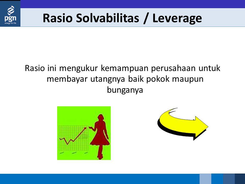 Rasio Solvabilitas / Leverage Rasio ini mengukur kemampuan perusahaan untuk membayar utangnya baik pokok maupun bunganya