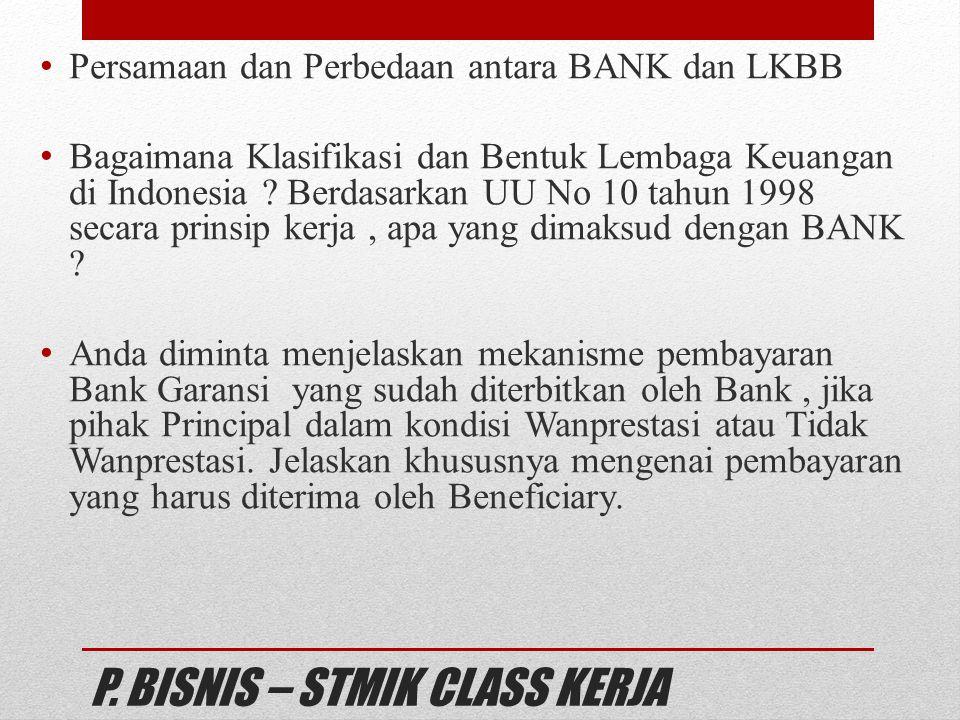 P. BISNIS – STMIK CLASS KERJA Persamaan dan Perbedaan antara BANK dan LKBB Bagaimana Klasifikasi dan Bentuk Lembaga Keuangan di Indonesia ? Berdasarka