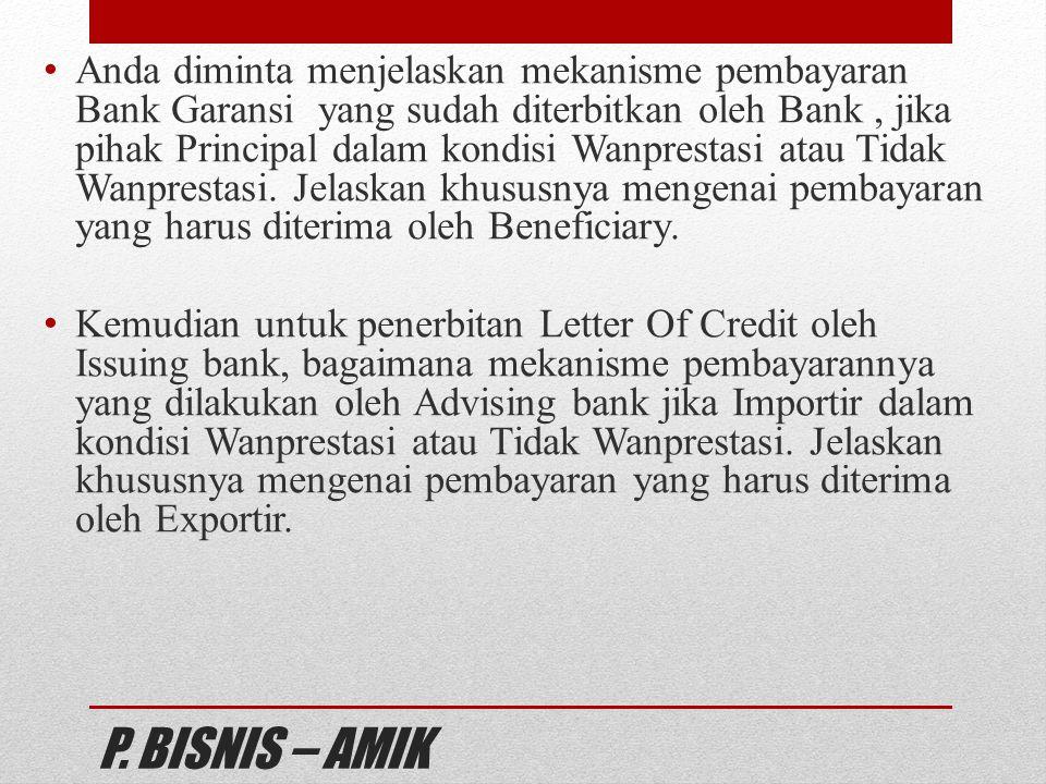 P. BISNIS – AMIK Anda diminta menjelaskan mekanisme pembayaran Bank Garansi yang sudah diterbitkan oleh Bank, jika pihak Principal dalam kondisi Wanpr